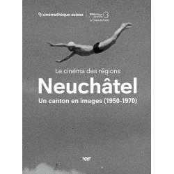 Neuchâtel - un canton en images 1950-1970